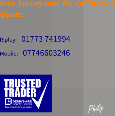 Free Survey and  No  Obligation Quote.  Ripley:   01773 741994  Mobile:   07746603246