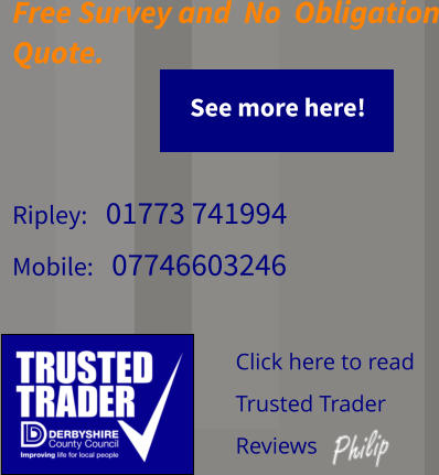 Click here to read  Trusted Trader  Reviews    Free Survey and  No  Obligation Quote.    Ripley:   01773 741994  Mobile:   07746603246      See more here! See more here!
